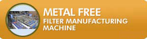 Metal Free Filters Machine